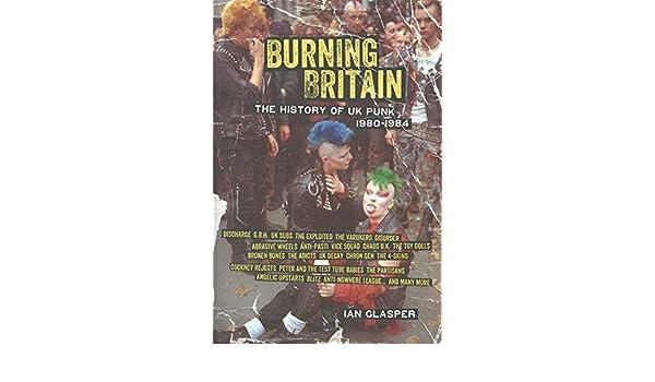 Burning Britain: The History of UK Punk 1980???1984 by Ian ...