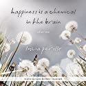 Happiness Is a Chemical in the Brain: Stories Audiobook by Lucia Perillo Narrated by Carrington MacDuffie