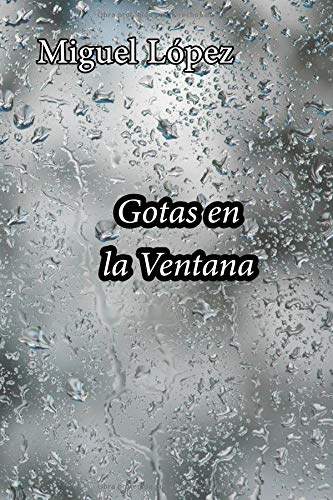 Gotas en la ventana  [López, Miguel] (Tapa Blanda)