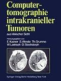 img - for Computertomographie intrakranieller Tumoren aus klinischer Sicht (German Edition) book / textbook / text book