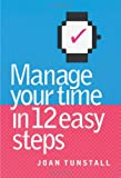 Manage Your Time in 12 Easy Steps, Joan Tunstall, 1865082953