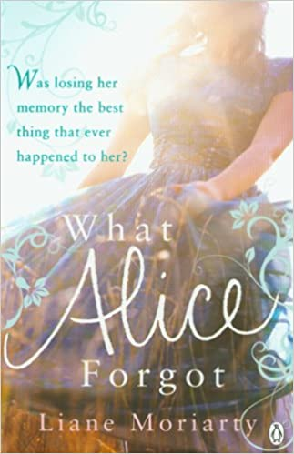 What Alice Forgot: From The Bestselling Author Of Big Little Lies, Now An Award Winning Tv Series por Liane Moriarty epub