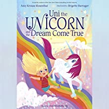 Uni the Unicorn and the Dream Come True Audiobook by Amy Krouse Rosenthal Narrated by Paris Rosenthal