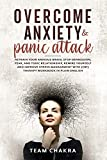OVERCOME ANXIETY and PANIC ATTACK: RETRAIN YOUR ANXIOUS BRAIN, STOP DEPRESSION, FEAR AND TOXIC RELATIONSHIP, REWIRE YOURSELF AND IMPROVE STRESS MANAGEMENT WITH (CBT) THERAPY WORKBOOK IN PLAIN ENGLISH