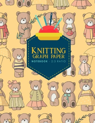 Knitting Graph Paper Notebook - 2:3 Ratio: Knitters Graph Paper Journal, Knitting Design Graph Paper, Blank Knitting Patterns Book, Cute Teddy Bear Cover (Knitting Graph Paper Notebooks) (Volume 86) Knitting Teddy