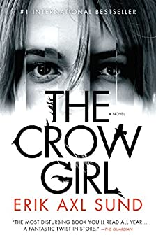 The Crow Girl: A novel by [Sund, Erik Axl]