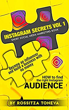 Instagram Secrets Vol 1: HOW to find the right Instagram AUDIENCE.: Become an influencer and build a business with no money On Instagram. Short social media marketing book.