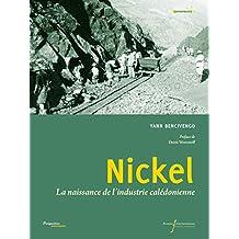 Nickel: La naissance de l'industrie calédonienne (Perspectives Historiques) (French Edition)