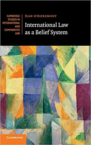 e17d790a876040 International Law as a Belief System (Cambridge Studies in International  and Comparative Law) Hardcover – 9 Nov 2017. by Jean d Aspremont ...
