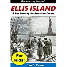 Ellis Island for Kids!: The Amazing History of Ellis Island & The Start of the American Dream