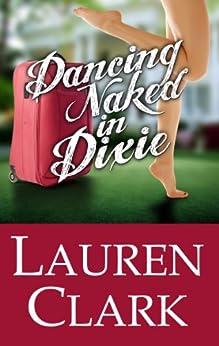Dancing Naked in Dixie by [Clark, Lauren]
