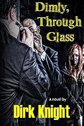 Dimly, Through Glass by Dirk Knight (2013-10-02)