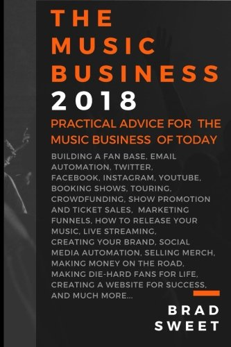 Read Online The Music Business 2018: Practical Advice for the Music Business of Today PDF