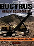 img - for Bucyrus Heavy Equipment: Construction and Mining Machines 1880-2008 (A Photo Gallery) book / textbook / text book