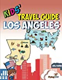 Kids' Travel Guide - Los Angeles: The fun way to discover Los Angeles-especially for kids (Kids' Travel Guide sereis) (Volume 12)