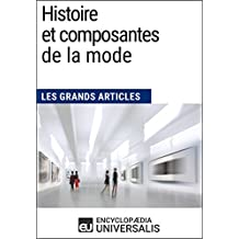Histoire et composantes de la mode (Les Grands Articles): (Les Grands Articles d'Universalis) (French Edition)
