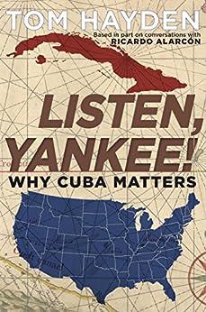 Listen, Yankee!: Why Cuba Matters by [Hayden, Tom]