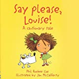 Say Please, Louise: A Cautionary Tale (Cautionary Tales)