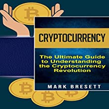 Cryptocurrency: Bitcoin, Ethereum, Blockchain: The Ultimate Guide to Understanding the Cryptocurrency Revolution Audiobook by Mark Bresett Narrated by Michael Hatak