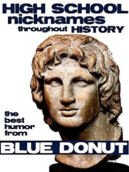 High School Nicknames Throughout History: the Best Humor from Blue Donut by [Steinberg, Don]