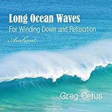 Long Ocean Waves: For Winding Down and Relaxation Performance by Greg Cetus Narrated by  uncredited