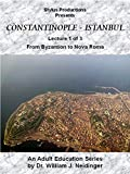 Constantinople - Istanbul. Lecture 1 of 3. From Byzantion to Nova Roma.