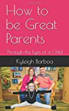 How to Be Great Parents: Through the Eyes of a Child