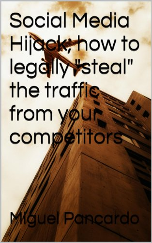 """Download Social Media Hijack, how to legally """"steal"""" the traffic from your competitors Pdf"""