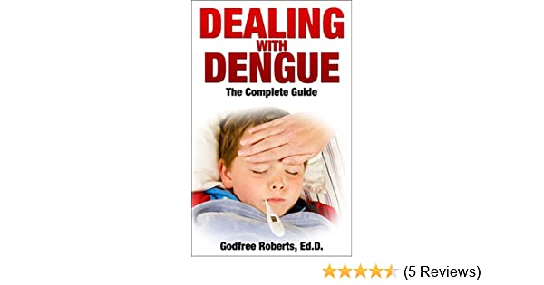 Amazon dealing with dengue the complete guide dengue disease amazon dealing with dengue the complete guide dengue disease prevention and treatment a guide to healthy dengue fever symptom treatment and cures fandeluxe Choice Image