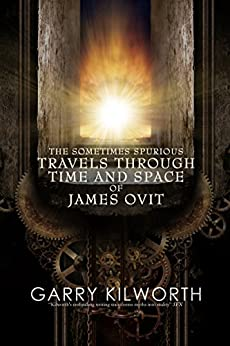 The Sometimes Spurious Travels Through Time and Space of James Ovit: A science fiction novel in three parts by [Kilworth, Garry]