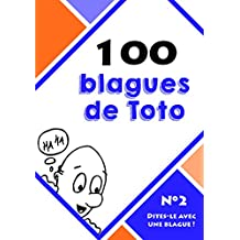 100 blagues de Toto (Dites-le avec une blague ! t. 2) (French Edition)