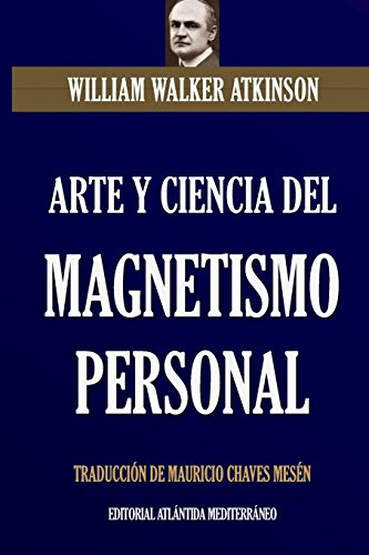 Arte y Ciencia del Magnetismo Personal: Nueva Traduccion 2018 (Spanish Edition) [William Walker Atkinson - Theron Q. Dumont] (Tapa Blanda)