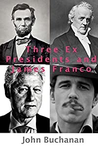 Three Ex Presidents And James Franco by John Buchanan ebook deal