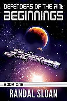 Defenders of the Rim: Beginnings: A Far Future SciFi Thriller by [Sloan, Randal]