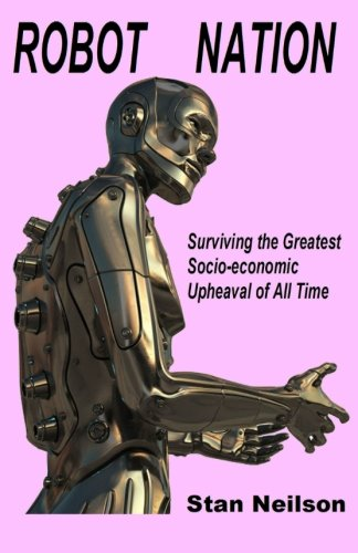 Robot Nation: Surviving the Greatest  Socio-economic Upheaval of All Time