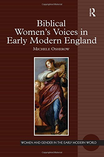 Biblical Women's Voices in Early Modern England (Women and Gender in the Early Modern World) by Michele Osherow