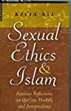 Sexual Ethics and Islam: Feminist Reflections on Qur'an, Hadith and Jurisprudence, Kecia Ali, 1851684565