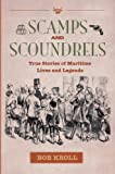 Scamps And Scoundrels: True Stories Of Maritime Lives And Legends By Bob Kroll (2013-09-01)