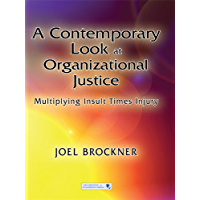 A Contemporary Look at Organizational Justice: Multiplying Insult Times Injury (Organization and Management Series) (English Edition)