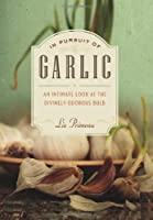 In Pursuit of Garlic: An Intimate Look at the Divinely Odorous Bulb Front Cover