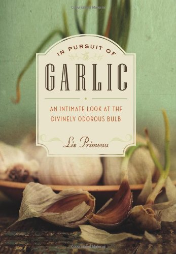 [PDF] In Pursuit of Garlic: An Intimate Look at the Divinely Odorous Bulb Free Download | Publisher : Greystone Books | Category : Cooking & Food | ISBN 10 : 1553656016 | ISBN 13 : 9781553656012