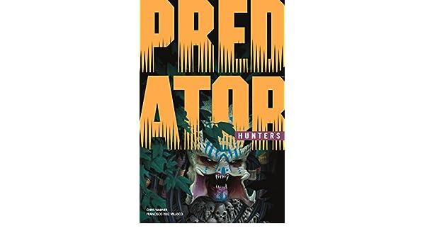 Predator: Hunters (English Edition) eBook: Chris Warner, Francisco Ruiz Velasco: Amazon.es: Tienda Kindle
