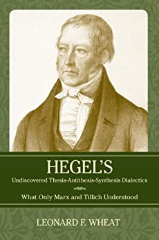 thesis antithesis Hegel's undiscovered thesis-antithesis-synthesis dialectics: what only marx and tillich understood [leonard f wheat] on amazoncom free shipping on.