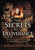 img - for The Secrets to Deliverance: Defeat the Toughest Cases of Demonic Bondage book / textbook / text book