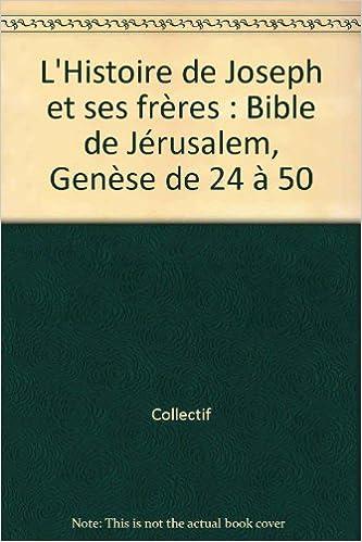 En ligne téléchargement L'Histoire de Joseph et ses frères : Bible de Jérusalem, Genèse de 24 à 50 epub, pdf
