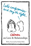 img - for Let's Compromise and Say I'm Right: Calman on Love & Relationships book / textbook / text book