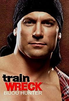 Train Wreck: A Romantic Comedy (Rawkfist MC Book 3) by [Hunter, Bijou]