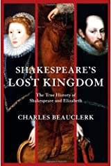 Shakespeare's Lost Kingdom: The True History of Shakespeare and Elizabeth by Charles Beauclerk (2010-04-29) Hardcover