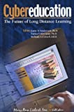 Cybereducation : The Future of Long-Distance Learning, Vandervert, Larry R. and Shavinina, Larisa V., 0913113913
