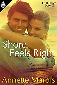 Shore Feels Right (Gulf Shore Book 2) by [Mardis, Annette]